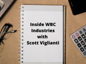 Inside WBC Industries Part 1: From the Desk of Scott Viglianti